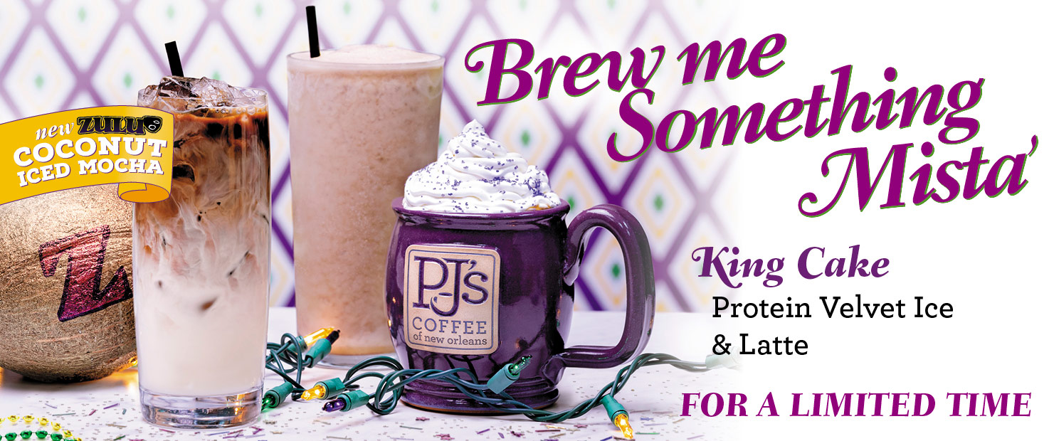 Brew me Something Mista.  New Zulu Coconut Iced Mocha. King Cake Protein Velvet Ice and Latte. For a Limited Time.