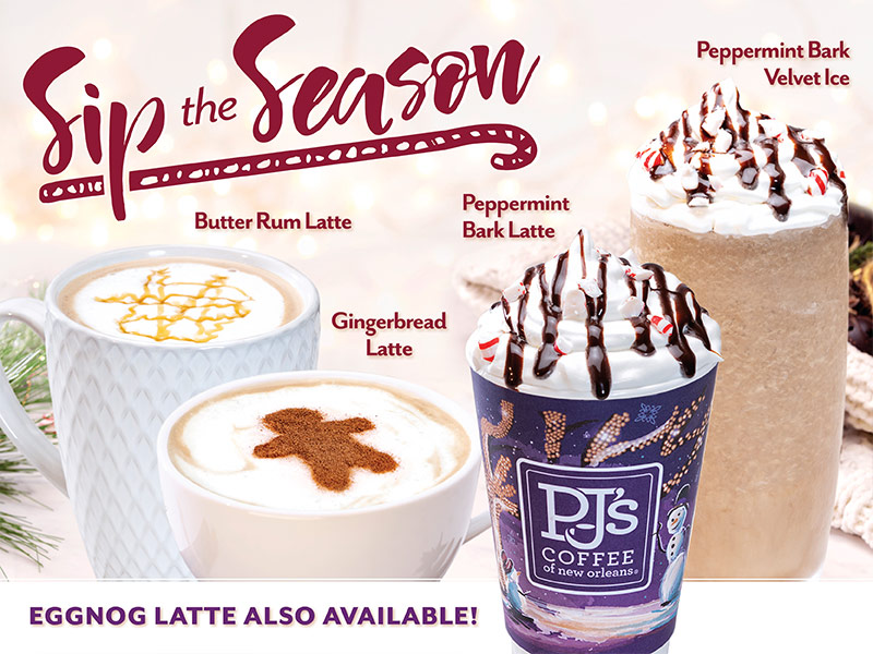 New For a Limited Time - Sip the Season.  Butter Rum Latte. Gingerbread Latte.  Peppermint Bark Velvet Ice and Latte.  Egg Nog Latte