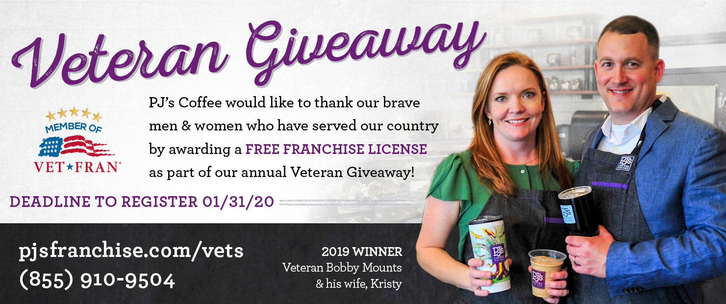 Veteran Giveaway. PJ's Coffee would like to thank our brave men and women who served our country by awarding a free franchise license as part of a giveaway. Deadline to register January 31, 2020. Click or call 855-910-9504